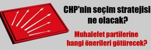CHP'nin seçim stratejisi ne olacak?
