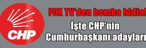 FOX TV'den bomba iddia! İşte CHP'nin Cumhurbaşkanı adayları