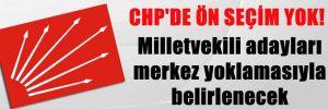 CHP'DE ÖN SEÇİM YOK! Milletvekili adayları merkez yoklamasıyla belirlenecek