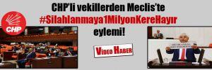 CHP'li vekillerden Meclis'te #Silahlanmaya1MilyonKereHayır eylemi!