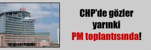 CHP'de gözler yarınki PM toplantısında!