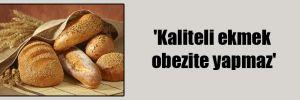 'Kaliteli ekmek obezite yapmaz'
