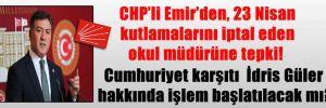 CHP'li Emir'den, 23 Nisan kutlamalarını iptal eden okul müdürüne tepki! Cumhuriyet karşıtı  İdris Güler hakkında işlem başlatılacak mı?