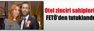 Otel zinciri sahipleri FETÖ'den tutuklandı