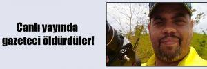 Canlı yayında gazeteci öldürdüler!