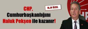 CHP, Cumhurbaşkanlığını Haluk Pekşen ile kazanır!