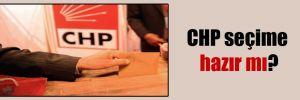 CHP seçime hazır mı?