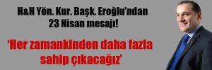 H&H Yön. Kur. Başk. Eroğlu'ndan 23 Nisan mesajı!