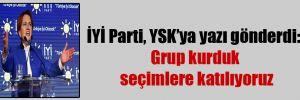 İYİ Parti, YSK'ya yazı gönderdi: Grup kurduk seçimlere katılıyoruz