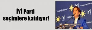 İYİ Parti seçimlere katılıyor!