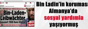 Bin Ladin'in koruması Almanya'da sosyal yardımla yaşıyormuş