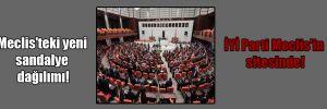 Meclis'teki yeni sandalye dağılımı! İYİ Parti Meclis'in sitesinde!