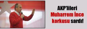 AKP'lileri Muharrem İnce korkusu sardı!