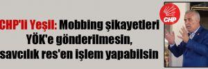 CHP'li Yeşil: Mobbing şikayetleri YÖK'e gönderilmesin, savcılık res'en işlem yapabilsin