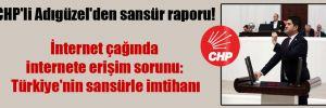 CHP'li Adıgüzel'den sansür raporu! İnternet çağında internete erişim sorunu: Türkiye'nin sansürle imtihanı