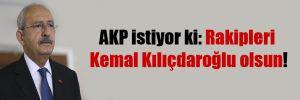 AKP istiyor ki: Rakipleri Kemal Kılıçdaroğlu olsun!