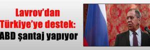 Lavrov'dan Türkiye'ye destek: ABD şantaj yapıyor