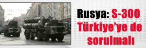 Rusya: S-300 Türkiye'ye de sorulmalı