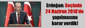 Erdoğan: Seçimin 24 Haziran 2018'de yapılmasına karar verdik!