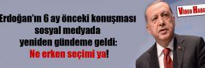 Erdoğan'ın 6 ay önceki konuşması sosyal medyada yeniden gündeme geldi: Ne erken seçimi ya!
