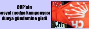 CHP'nin sosyal medya kampanyası dünya gündemine girdi