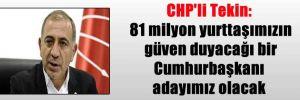 CHP'li Tekin: 81 milyon yurttaşımızın güven duyacağı bir Cumhurbaşkanı adayımız olacak