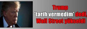 Trump 'tarih vermedim' dedi, Wall Street yükseldi