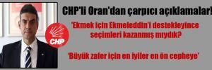 CHP'li Oran'dan çarpıcı açıklamalar!