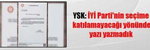 YSK: İYİ Parti'nin seçime katılamayacağı yönünde yazı yazmadık