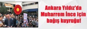Ankara Yıldız'da Muharrem İnce için bağış kuyruğu!