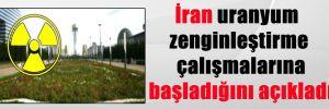 İran uranyum zenginleştirme çalışmalarına başladığını açıkladı