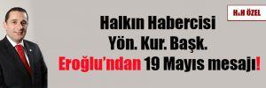 Halkın Habercisi Yön. Kur. Başk. Eroğlu'ndan 19 Mayıs mesajı