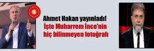 Ahmet Hakan yayınladı! İşte Muharrem İnce'nin hiç bilinmeyen fotoğrafı