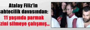Atalay Filiz'in sahtecilik davasından: 11 yaşında parmak izini silmeye çalışmış…