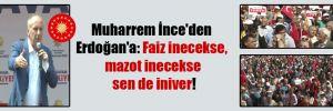 Muharrem İnce'den Erdoğan'a: Faiz inecekse, mazot inecekse sen de iniver!