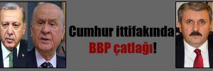Cumhur ittifakında BBP çatlağı!