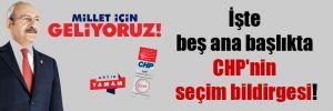 İşte beş ana başlıkta CHP'nin seçim bildirgesi!
