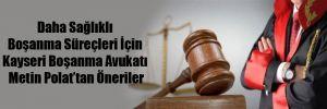 Daha Sağlıklı Boşanma Süreçleri İçin Kayseri Boşanma Avukatı Metin Polat'tan Öneriler