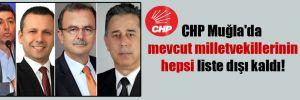 CHP Muğla'da mevcut milletvekillerinin hepsi liste dışı kaldı!
