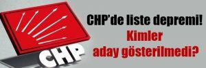 CHP'de liste depremi! Kimler aday gösterilmedi?
