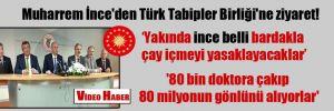 Muharrem İnce'den Türk Tabipler Birliği'ne ziyaret!