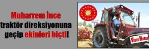Muharrem İnce traktör direksiyonuna geçip ekinleri biçti!