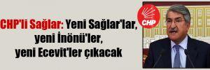 CHP'li Sağlar: Yeni Sağlar'lar, yeni İnönü'ler, yeni Ecevit'ler çıkacak