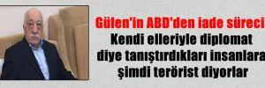 Gülen'in ABD'den iade süreci: Kendi elleriyle diplomat diye tanıştırdıkları insanlara şimdi terörist diyorlar