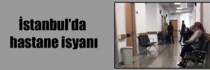 İstanbul'da hastane isyanı
