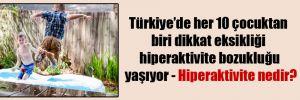 Türkiye'de her 10 çocuktan biri dikkat eksikliği hiperaktivite bozukluğu yaşıyor – Hiperaktivite nedir?