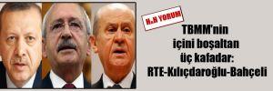 TBMM'nin içini boşaltan üç kafadar: RTE-Kılıçdaroğlu-Bahçeli
