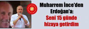 Muharrem İnce'den Erdoğan'a: Seni 15 günde hizaya getirdim