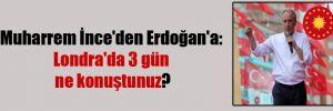 Muharrem İnce'den Erdoğan'a: Londra'da 3 gün ne konuştunuz?