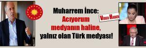 Muharrem İnce: Acıyorum medyanın haline, yalnız olan Türk medyası!